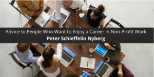 Peter Schieffelin Nyberg Offers This Advice to People Who Want to Enjoy a Career in Non-Profit Work